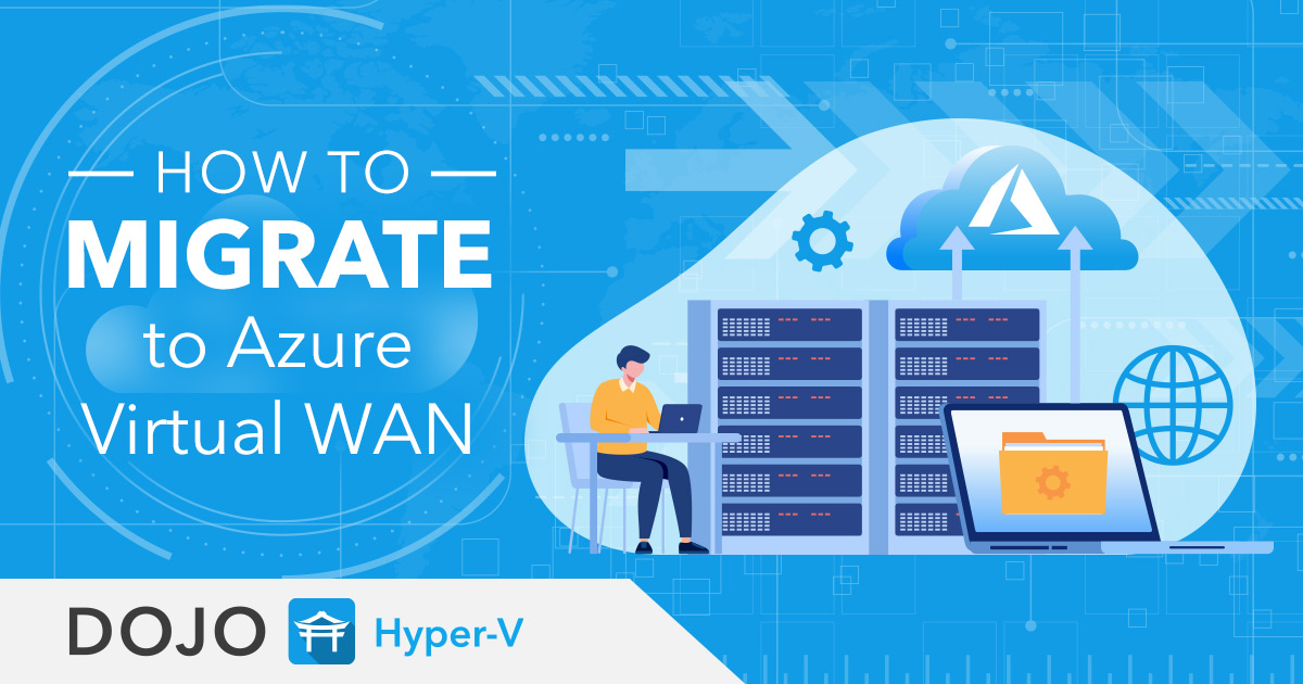 Migrating to Azure Virtual WAN - The Optimal Process Explained
